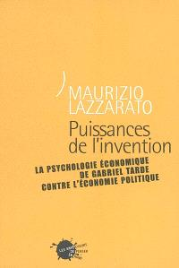 Puissances de l'invention : la psychologie économique de Gabriel Tarde contre l'économie politique