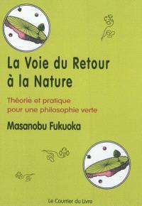 La voie du retour à la nature : théorie et pratique pour une philosophie verte