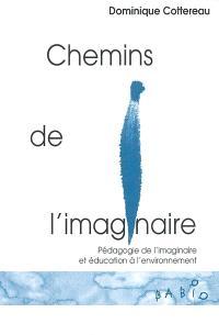 Chemins de l'imaginaire : pédagogie de l'imaginaire et éducation à l'environnement