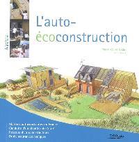 L'auto-écoconstruction : maisons autoconstruites en France, conduite d'un chantier de A à Z, réseaux d'autoconstructeurs, droit, assurances, banques