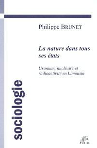 La nature dans tous ses états : uranium, nucléaire et radioactivité en Limousin : une approche sociologique de la question environnementale de l'industrie de l'uranium