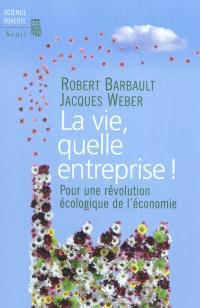 La vie, quelle entreprise ! : pour une révolution écologique de l'économie