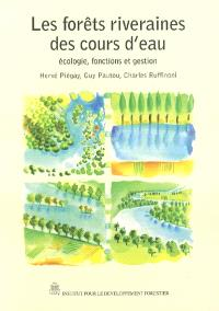 Les forêts riveraines des cours d'eau : écologie, fonctions et gestion