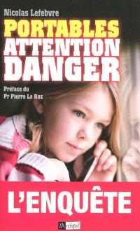 Portables : attention danger : l'enquête