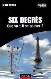 Six degrés, que va-t-il se passer ?