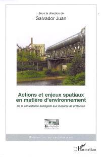 Actions et enjeux spatiaux en matière d'environnement : de la question écologiste aux mesures de protection