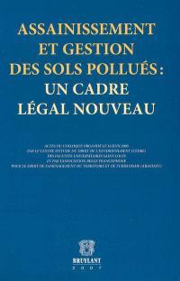 Assainissement et gestion des sols pollués : un cadre légal nouveau : actes du colloque