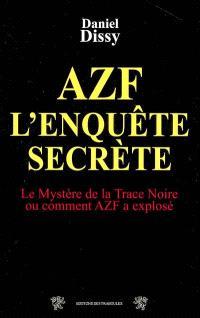 AZF, l'enquête secrète : le mystère de la trace noire ou Comment AZF a explosé