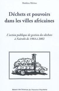Déchets et pouvoirs dans les villes africaines : l'action publique de gestion des déchets à Nairobi de 1964 à 2002