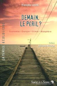 Demain, le péril ? : économie, énergie, climat, biosphère