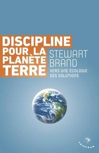 Discipline pour la planète Terre : vers une écologie des solutions