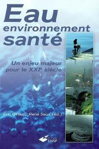 Eau, environnement, santé : un enjeu majeur pour le XXIe siècle