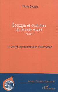 Ecologie et évolution du monde vivant. Volume 1, La vie est une transmission d'information