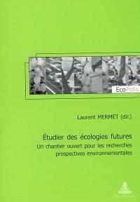 Etudier des écologies futures : un chantier ouvert pour les recherches prospectives environnementales