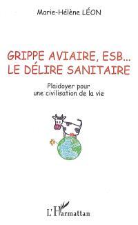 Grippe aviaire, ESB... le délire sanitaire : plaidoyer pour une civilisation de la vie