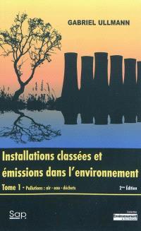 Installations classées et émissions dans l'environnement. Volume 1, Pollutions : air, eau, déchets