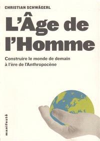 L'âge de l'homme : construire le monde de demain à l'ère de l'Anthropocène