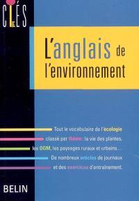 L'anglais de l'environnement : tout le vocabulaire de l'écologie classé par thème : la vie des plantes, les OGM, les paysages ruraux et urbains... De nombreux articles de journaux et des exercices d'entraînement