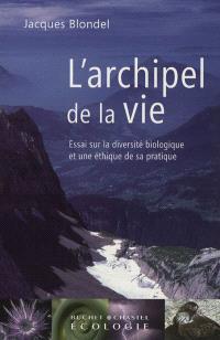 L'archipel de la vie : essai sur la diversité biologique et une éthique de sa pratique