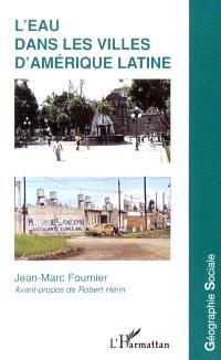 L'eau dans les villes d'Amérique latine : inégalités sociales et concurrences des usages