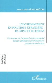 L'environnement en politique : raisons et illusions : une analyse de l'argument environnemental dans les diplomaties électronucléaires française et américaine