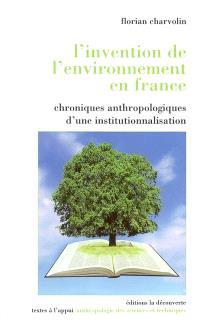 L'invention de l'environnement en France : chroniques anthropologiques d'une institutionnalisation