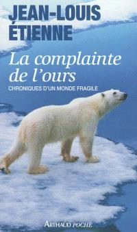 La complainte de l'ours : chroniques d'un monde fragile : récit