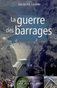 La guerre des barrages : développement forcé, populations sacrifiées, environnement dévasté