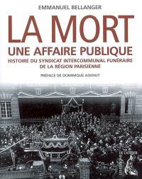 La mort, une affaire publique : histoire du Syndicat intercommunal funéraire de la région parisienne