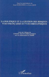 La politique et la gestion des risques : vues françaises et vues britanniques : actes du colloque, Paris, Fondation Singer-Polignac, le 8 février 2007