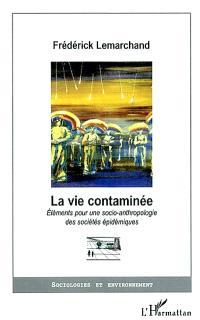 La vie contaminée : éléments pour une socio-anthropologie des sociétés épidémiques