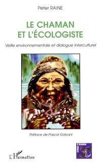 Le chaman et l'écologiste : veille environnementale et dialogue interculturel