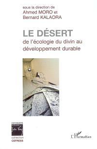 Le désert : le vivant et le sacré : en hommage à J.P. Carbonnel et E. Bernus