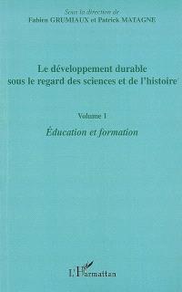Le développement durable sous le regard des sciences et de l'histoire. Volume 1, Education et formation