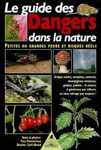 Le guide des dangers dans la nature : petites ou grandes peurs et risques réels : grippe aviaire, tempêtes, canicule, champignons vénéneux, guêpes, pollens...