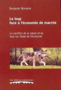 Le loup face à l'économie de marché : le sacrifice de la nature et du loup sur l'autel de l'économie