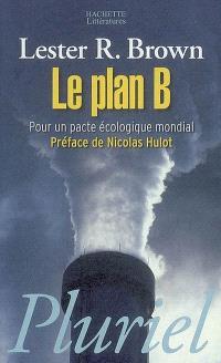 Le plan B : pour un pacte écologique mondial