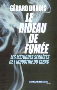 Le rideau de fumée : les méthodes secrètes de l'industrie du tabac