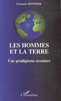 Les hommes et la terre : une prodigieuse aventure