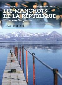 Les manchots de la République : un an aux Kerguelen