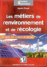 Les métiers de l'environnement et de l'écologie : le guide des emplois de demain