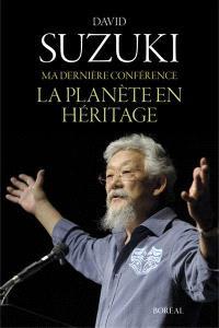 Ma dernière conférence  : la planète en héritage