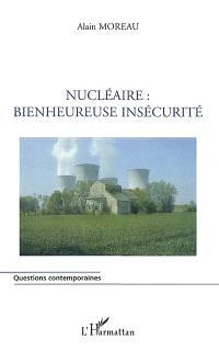 Nucléaire : bienheureuse insécurité