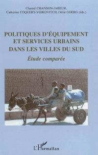 Politiques d'équipement et services urbains dans les villes du Sud : étude comparée