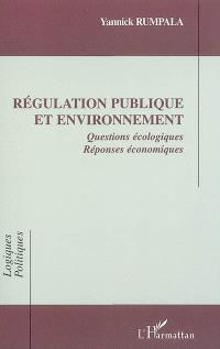 Régulation publique et environnement : questions écologiques, réponses économiques
