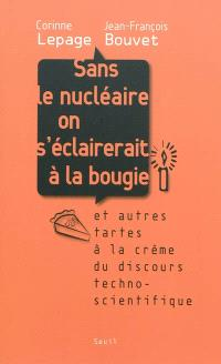 Sans le nucléaire on s'éclairerait à la bougie : et autres tartes à la crème du discours technoscientifique
