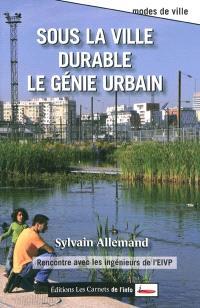 Sous la ville durable le génie urbain : rencontre avec les ingénieurs de l'EIVP