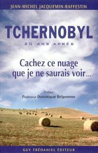 Tchernobyl, 20 ans après : cachez ce nuage que je ne saurais voir...