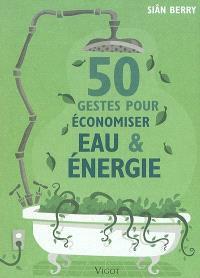 50 gestes pour économiser eau & énergie