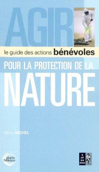 Agir pour la protection de la nature : le guide des actions bénévoles